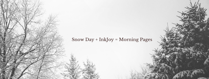 Snow Day + InkJoy = Morning Pages
